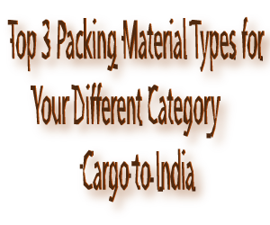 Cargo to India Top 3 Packing Material Types
